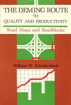 Deming Route to Quality and Productivity: Road Maps and Roadblocks by William W. Scherkenbach