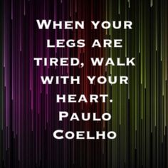 I know this is a Paulo Coelho quote, but I could easily hear Relay For Life's Marty Coelho inspiring people with this message.