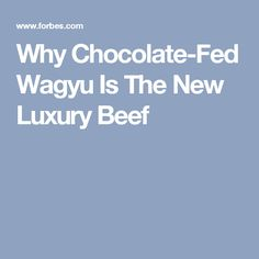 Why Chocolate-Fed Wagyu Is The New Luxury Beef