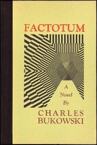 Factotum (1975) is the second novel by American author Charles Bukowski. The plot follows Henry Chinaski, Bukowski's alter ego, who has been rejected from the World War II draft and makes his way from one menial job to the next (hence a factotum). Factotum was adapted into a film of the same name starring Matt Dillon in 2005.