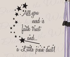 Items similar to All You Need Faith Trust and Pixie Dust Girl Room Kid Baby Nursery Peter Pan Disney Quote Lettering Decor Sticker Art Vinyl Wall Decal on Etsy Walt Disney, Disney Love, Disney Quotes Tumblr, Peter Pan Nursery, Peter Pan Quotes, Peter Pan Disney, Wall Quotes, Nursery Quotes, Design Quotes