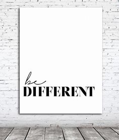 A personal favorite from my Etsy shop https://www.etsy.com/listing/208984579/gift-be-different-decor-poster-inspiring