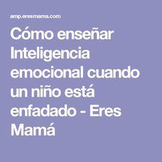 Cómo enseñar Inteligencia emocional cuando un niño está enfadado - Eres Mamá