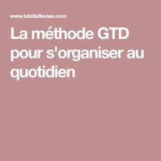 La méthode GTD pour s'organiser au quotidien Organiser, Filofax, Couple, Daily Organization, Planner Organization, Minimalism, Custom In, Recipes, Psychology