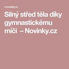Silný střed těla díky gymnastickému míči – Novinky.cz