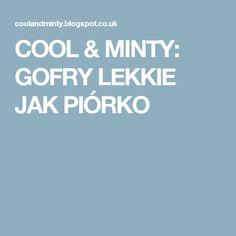 COOL & MINTY: GOFRY LEKKIE JAK PIÓRKO