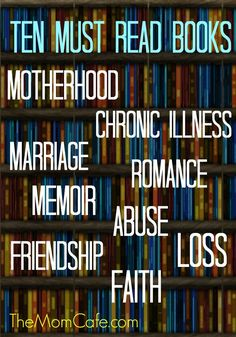 TEN MUST READ BOOKS on Motherhood, abuse, marriage, loss, grief, faith, romance, and inspirational memoirs too.