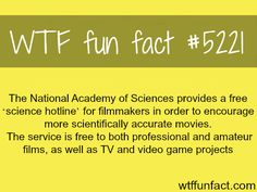"The National Academy of Science has a ""science hotline"" for filmmakers - Faith In Science Restored!  ~WTF fun facts"