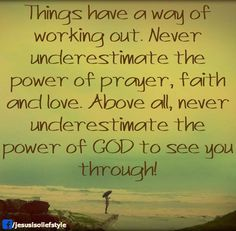 Never underestimate the power of God to see you through.