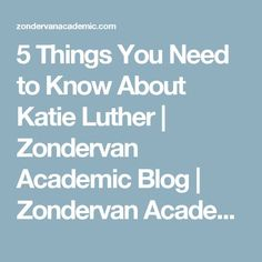 5 Things You Need to Know About Katie Luther | Zondervan Academic Blog | Zondervan Academic