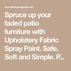 Spruce up your faded patio furniture with Upholstery Fabric Spray Paint. Safe, Soft and Simple. Permanent and won't run off. Renew old patio cushions... #renewfurnituresimple