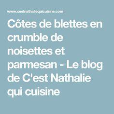 Côtes de blettes en crumble de noisettes et parmesan - Le blog de C'est Nathalie qui cuisine