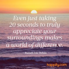 Take 20 Seconds to Vastly Improve Your Day - Russell Eric Dobda - Happify Daily Happy Quotes, Great Quotes, Positive Quotes, Happiness Quotes, Time Quotes, Fact Quotes, Quotes To Live By, Can You Help Me, Deep Meditation