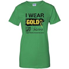Childhood Cancer Awareness I Wear Gold for My Sister T-shirt