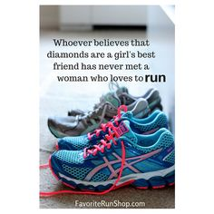Whoever believes that diamonds are a girl's best friend has never met a woman who loves to run.