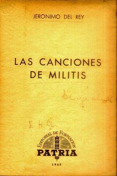"""Jerónimo del Rey, """"Las canciones de Militis"""", por la Editorial de Formación Patria, 1945."""