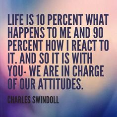 "•.¸¸.☆´ ""Life is 10% what happens to me and 90% how I react to it. And so it is with you ... we are in charge of our attitudes."" ~★•★•★~ I wholeheartedly believe in this positive philosophy.  We do have choices, whether to dwell on the negative aspect or to see and appreciate the positive.  Attitude is everything! (✿◠‿◠)♥"