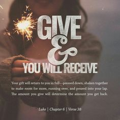 """""""Give, and it will be given to you. A good measure, pressed down, shaken together and running over, will be poured into your lap. For with the measure you use, it will be measured to you.""""  Luke 6:38 #give #tistheseason #blessings"""