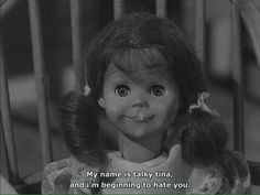 Classic Twilight Zone episode! ♥ Talky Tina, or Talking Tina, whatever her name is, the growing terror is REAL!!