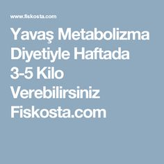 Yavaş Metabolizma Diyetiyle Haftada 3-5 Kilo Verebilirsiniz Fiskosta.com