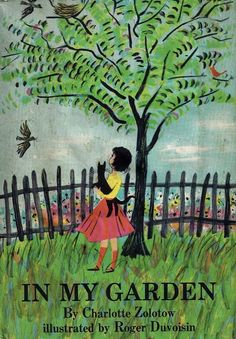 In My Garden by Charlotte Zolotow, illustrated by Roger Duvoisin. Lothrop, Lee  Shepard, 1960 | Once Upon A Bookshelf