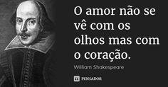 O amor não se vê com os olhos mas com o coração. — William Shakespeare