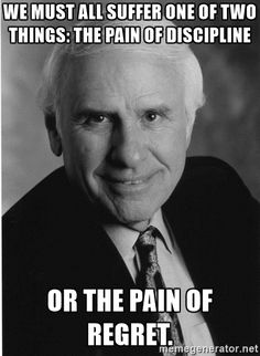 "Jim Rohn passed away in 2009, he left an incredible gift: his encouraging, uplifting messages and inspiring, thought-provoking quotes, beloved by millions and shared throughout the world to this day.   ""We must all suffer one of two things: the pain of discipline or the pain of regret.""  ""Success is nothing more than a few simple disciplines, practiced every day."""
