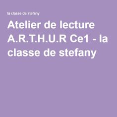 Atelier de lecture A.R.T.H.U.R Ce1 - la classe de stefany