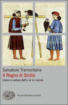 Salvatore Tramontana, Il Regno di Sicilia. Uomo e natura dall'XI al XIII secolo, PBE Ns - DISPONIBILE ANCHE IN EBOOK