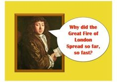 Why did the Great Fire of London 1666 spread so far and so fast?  This lesson drip feeds information, sources and evidence to the class.  They have to use these to decide whether it was due to housing, poor firefighting equipment, the weather conditions, or human error.