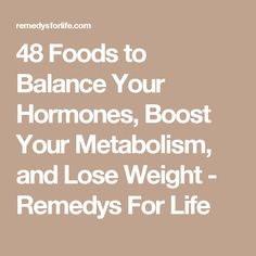 48 Foods to Balance Your Hormones, Boost Your Metabolism, and Lose Weight - Remedys For Life