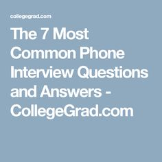 The 7 Most Common Phone Interview Questions And Answers   CollegeGrad.com