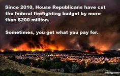 And those that fight the fires don't have insurance.