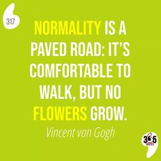Normality is a paved road: it's comfortable to walk, but no flowers grow. Vincent van Gogh #vangogh #vangoghart #art #vincent #vincentvangogh #Dutch #impressionism #artlife #life #illustration #video #animation #creative #creativity #beyou #normality #normal #pavedroad #flowers #growth #nogrowth #walk #comfort #comfortable #outofthebox #comfortzone #outofthecomfortzone #quotes #motivation #motivationalquotes