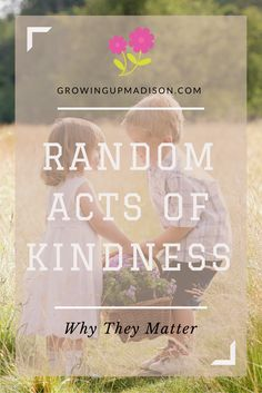 Random Acts of Kindness: Why They Matter | Growing up Madison
