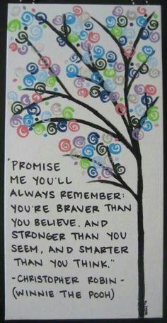 You're braver, stronger, smarter...