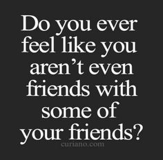 Thankfully, I don't get this feeling. I tend to see the good in people esp my crazy  friends.  Even if I have seen them at their worst, that wouldn't rule out the fact that they are my friends and that don't make me love them any less.