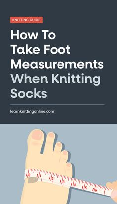 How To Take Foot Measurements When Knitting Socks | LKO Easy Knitting Patterns, Knitting Stitches, Knitting Socks, Knitting Tutorials, Knitting Ideas, Knitting Help, Knitting For Beginners, Bind Off, Knit In The Round
