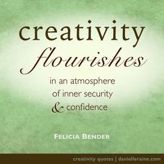 """Creativity flourishes in an atmosphere of inner security & confidence."" ~ Felicia Bender This is from my fav numerologist, Felicia Bender. There's more about her, her book, her life design strategy and fostering that vital inner confi Citation Art, The Artist, Affinity Designer, Artist Quotes, Creativity Quotes, Picture Quotes, Me Quotes, Qoutes, Happy Quotes"