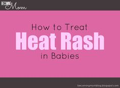 Becoming Mom: Heat Rash: What It Is and How to Treat It