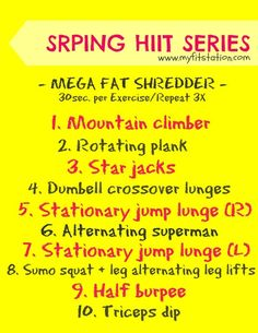 Mega Fat Shredder HIIT Series: I started this on 16/9/2013. 3 sets and no less! Great intensive workout. Note that this is not a comprehensive full body workout and you should incorporate more exercises after this.