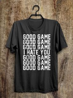 good game good game good game i hate you good game t shirt – Shirtoopia