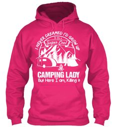 I Never Dreamed I'd Grow Up To Be A Super Cool Camping Lady But Here I Am, Killing It Heliconia Sweatshirt