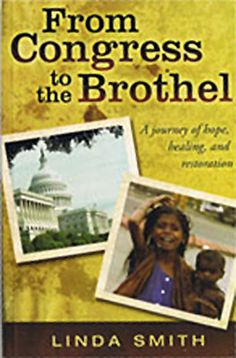 From Congress to the Brothel: A Journey of Hope, Healing and Restoration by Linda Smith