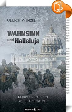 """Wahnsinn und Halleluja :: Dem während des Ersten Weltkriegs geborenen Ulrich Wenzel erscheint gut zwanzig Jahre später der erneute Kriegsbeginn wie eine Naturkatastrophe, die es zu überstehen gilt. Als der junge Student bei der Musterung einfach vergessen wird, wagt er sich freiwillig in das Kriegsgeschehen des Zweiten Weltkriegs. Das vermeintliche Abenteuer entpuppt sich bald als Wahnsinn: Kampf, Tod, SS, Malaria und der """"Wahnsinnige"""" in Berlin, der für das Grauen verantwortlich i..."""