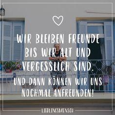 Wir bleiben Freunde bis wir alt und vergesslich sind. Und dann können wir uns nochmal anfreunden! - VISUAL STATEMENTS®