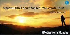 """Opportunities don't happen, you create them."" — Chris Grosser"