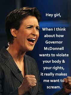 "Hey Girl, It's Rachel Maddow quote. Rachel Anne Maddow is an American television host, political commentator, and author. She hosts a nightly television show, The Rachel Maddow Show, on MSNBC. Her syndicated talk radio program of the same name aired on Air America Radio. Dr. Maddow, a Rhodes scholar and graduate of Stanford and Oxford Universities Favorite Quote: ""I'm undoubtedly a liberal, which means that I'm in almost total agreement with the Eisenhower-era Republican party platform."""