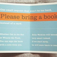 Instead of cards have baby shower guests bring books to build up your baby's reading selection:)