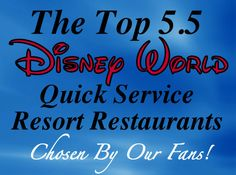 The Top 5.5 Quick Service Disney Resort Restaurants - Chosen by Our Fans! (great vacation meal planning article)